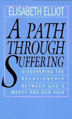 A Path through Suffering By Elisabeth Elliot