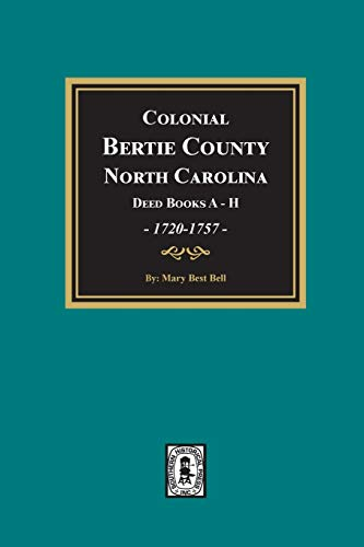 Colonial Bertie County, North Carolina, Deed Books A-H, 1720-1757. By Mary Best Bell