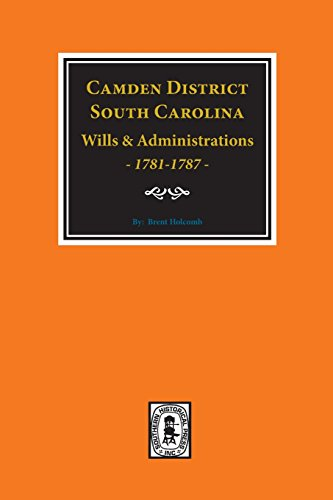 Camden District, South Carolina Wills and Administrations, 1781-1787 By Brent Holcomb