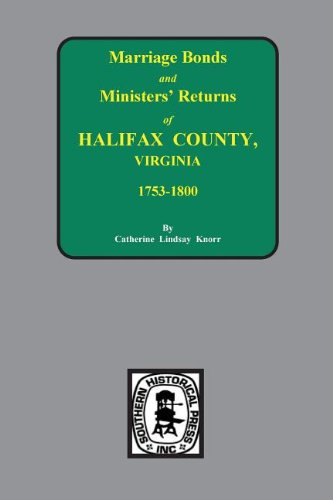 Halifax County, Virginia 1756-1800, Marriage Bonds & Minister Returns Of. By Catherine Lindsay Knorr