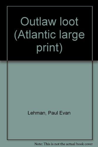Title: Outlaw loot Atlantic large print By Paul Evan Lehman