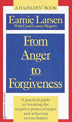 From Anger to Forgiveness By Earnest Larsen