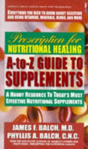 A to Z Guide to Supplements By James F. Balch