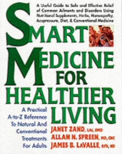 Smart Medicine for Healthier Living: A Practical A-Z Reference to Natural and Conventional Treatments for Adults By Janet Zand (Janet Zand)