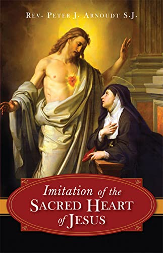 The Imitation of the Sacred Heart of Jesus By Peter J Arnoudt