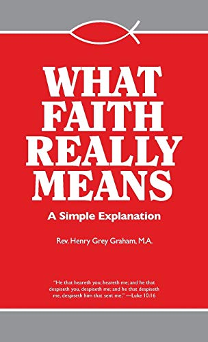 What Faith Really Means By Henry Grey Graham