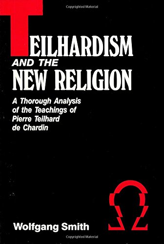 Teilhardism & the New Religion By Dr Wolfgang Smith