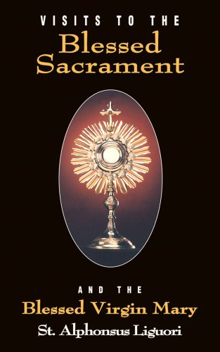 Visits to the Blessed Sacrament and the Blessed Virgin Mary By Alphonsus Maria de',Saint Liguori