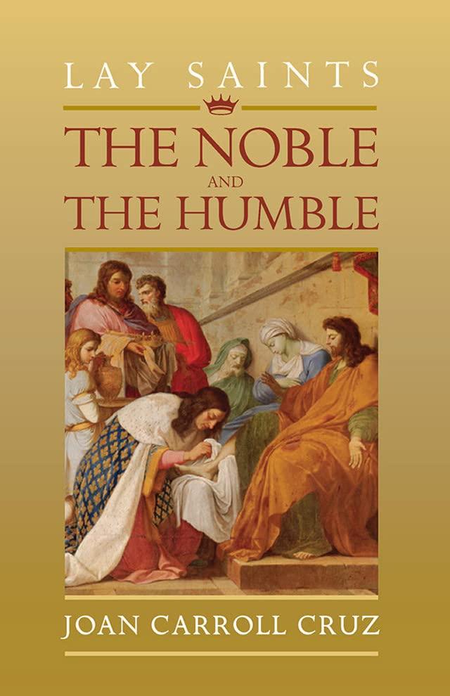 Lay Saints: Noble and Humble By Joan Carroll Cruz