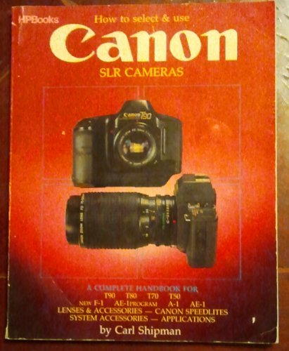 How to Select & Use Canon Slr Cameras By Carl Shipman