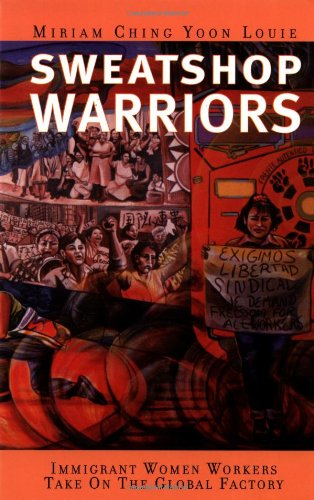 Sweatshop Warriors: Immigrant Women Workers Take on the Global Factory By Miriam Ching Yoon Loule