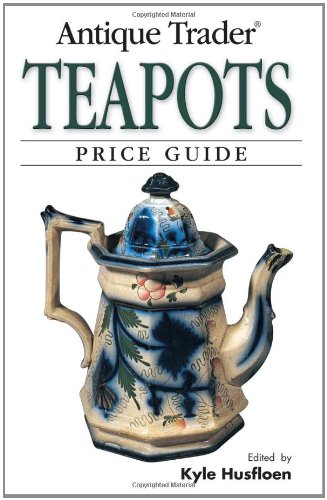"""Antique Trader"" Teapots Price Guide By Edited by Kyle Husfloen"