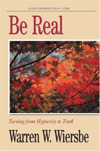 Be Real (1 John) By Dr Warren W Wiersbe