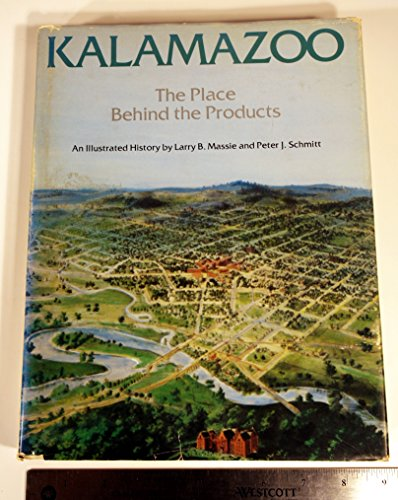 Kalamazoo, the place behind the product: An illustrated history By Larry B Massie; Peter J. Schmitt