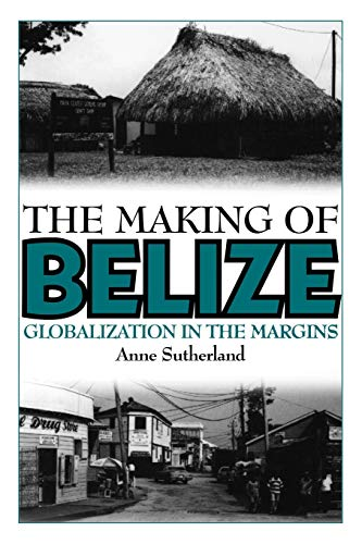 The Making of Belize By Anne Sutherland