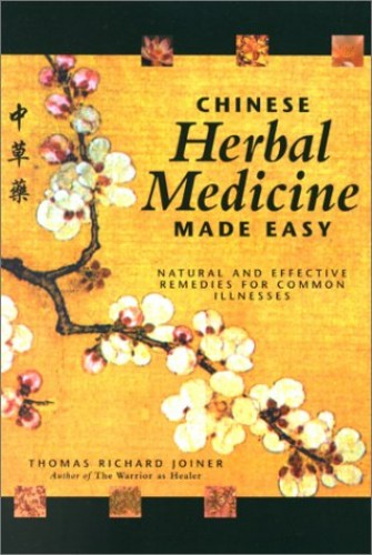 CHINESE HERBAL MEDICINE MADE EASY: Natural and Effective Remedies for Common Illnesses By Thomas Richard Joiner