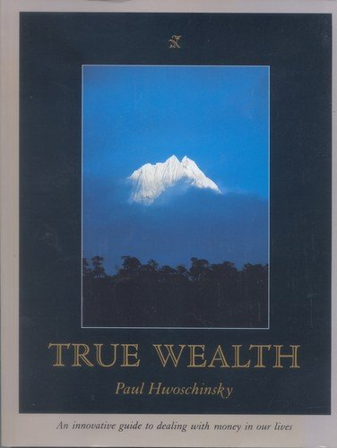 True Wealth By Paul Hwoschinsky