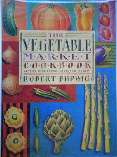 The Vegetable Market Cookbook By Robert Budwig