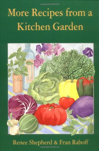 More Recipes from a Kitchen Garden By Renee Shepherd