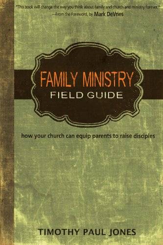 Family Ministry Field Guide By Dr Timothy Paul Jones