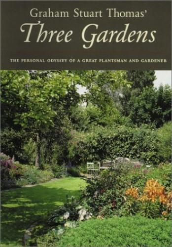 Graham Stuart Thomas' Three Gardens By Graham Stuart Thomas