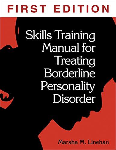 Skills Training Manual for Treating Borderline Personality Disorder: Diagnosis and Treatment of Mental Disorders (Diagnosis & Treatment of Mental Disorders) By Marsha M. Linehan (University of Washington, USA)
