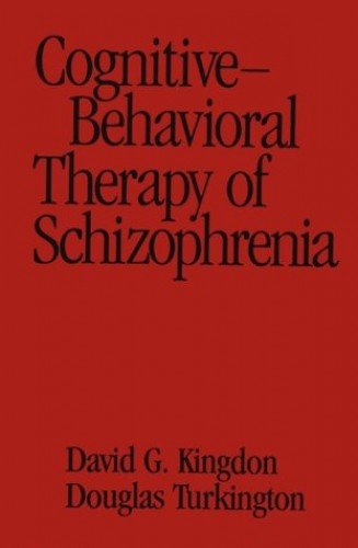Cognitive-Behavioral Therapy Of Schizophrenia By Kingdon.