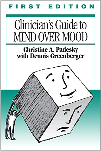 Clinician's Guide to Mind Over Mood By Christine A. Padesky (Center for Cognitive Therapy, Huntingdon Beach, USA)