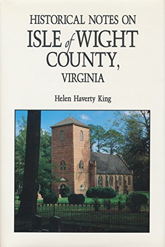 Historical Notes On Isle Of Wight County, Virginia By Helen Haverty. King