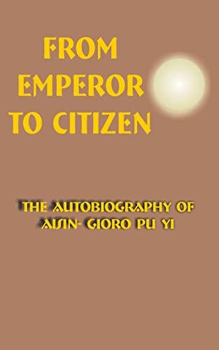 From Emperor to Citizen von Aisin-Gioro Pu Yi
