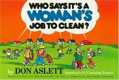 Who Says It's a Woman's Job to Clean? By Don Aslett
