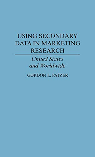 Using Secondary Data in Marketing Research By Gordon L. Patzer