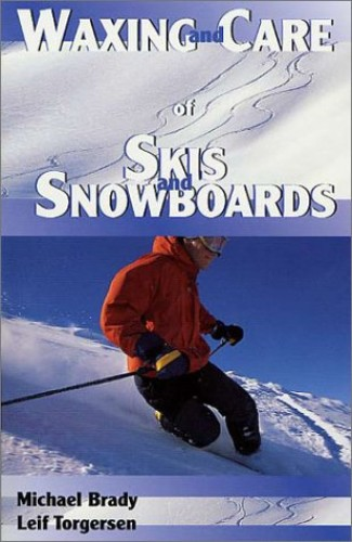 Waxing and Care of Skis and Snowboards By M.Michael Brady