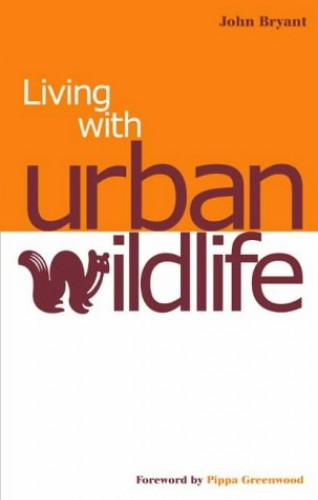 Living with Urban Wildlife by John Bryant
