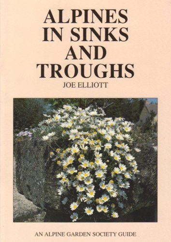 Alpines in Sinks and Troughs by Joe Elliott