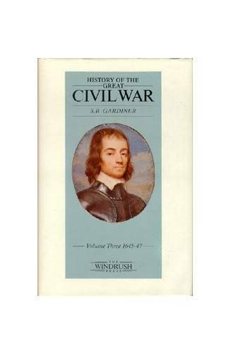 History of the Great Civil War: v. 3: 1645-47 by Samuel Rawson Gardiner