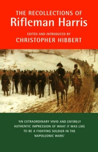 Military Memoirs: The Recollections of Rifleman Harris By Christopher Hibbert