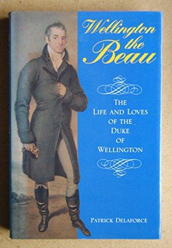 Wellington the Beau By Patrick Delaforce