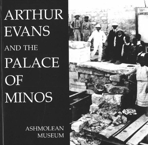 Arthur Evans and the Palace of Minos (Ashmolean Museum publications) By A.C. Brown