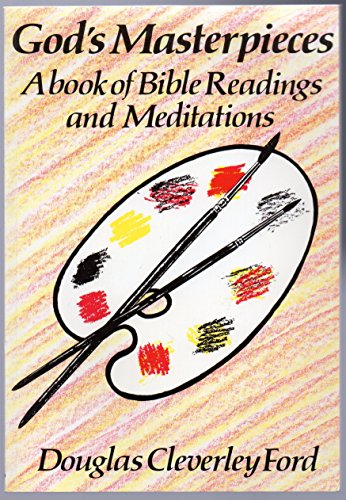 God's Masterpieces: A Book of Bible Readings and Meditations By Douglas Cleverley Ford