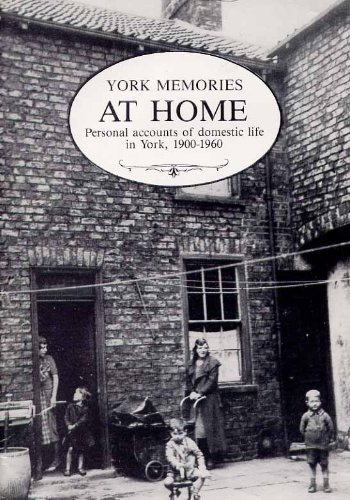 York Memories at Home By York Castle Museum York Oral History Project