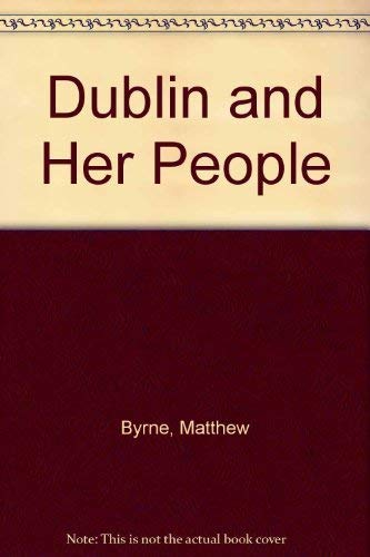 Dublin and her people By Matthew Byrne