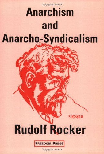 Anarchism and Anarcho-syndicalism By Rudolf Rocker