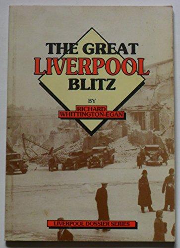 The Great Liverpool Blitz (Liverpool dossier series) By Richard Whittington-Egan