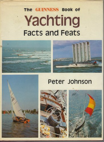 Guinness Book of Yachting Facts and Feats By Peter Johnson