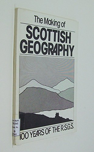 The Making of Scottish Geography : 100 years of the R.S.G.S. By AJ Crosbie G Gordon I H Adams
