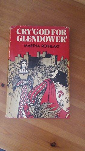 Cry 'God For Glendower' By Martha. Rofheart