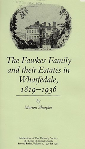 Fawkes Family and Their Estates in Wharfedale, 1819-1936 (Publications of the Thoresby Society, Second Series) By Thoresby Society