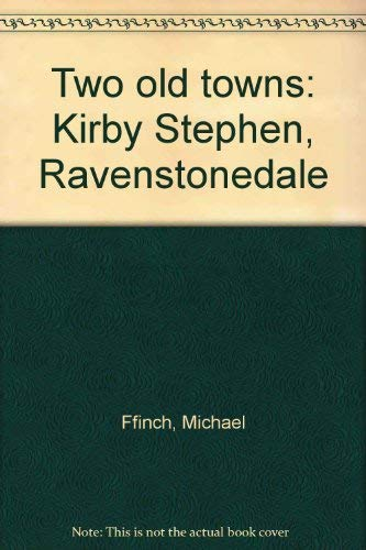 Two old towns: Kirby Stephen, Ravenstonedale By Michael Ffinch