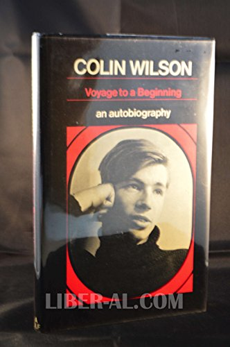 Voyage to a Beginning By Colin Wilson